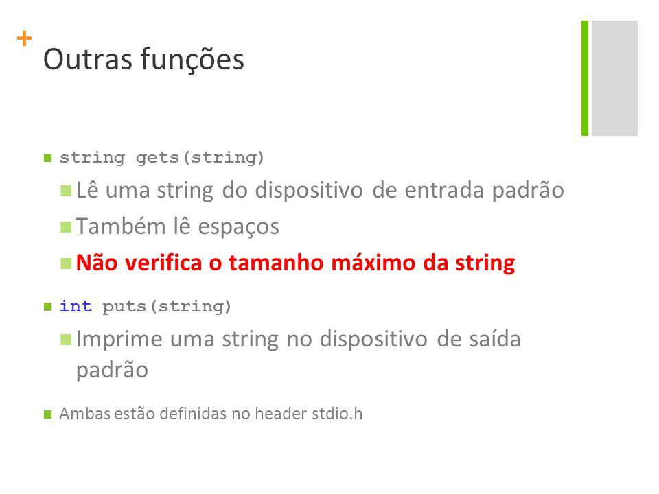 Outras funções Lê uma string do dispositivo de entrada padrão