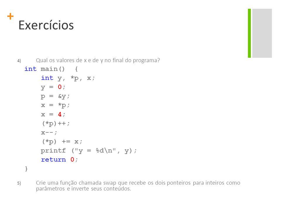 Exercícios int main() { int y, *p, x; y = 0; p = &y; x = *p; x = 4;