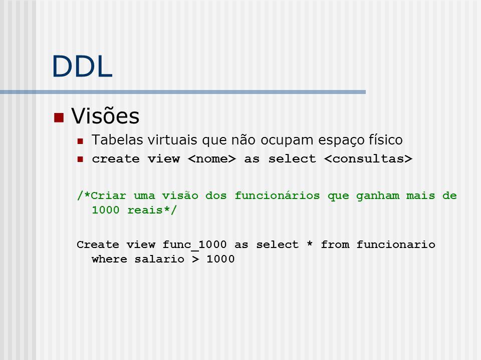 DDL Visões Tabelas virtuais que não ocupam espaço físico