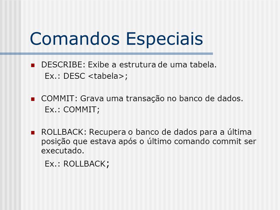 Comandos Especiais DESCRIBE: Exibe a estrutura de uma tabela.