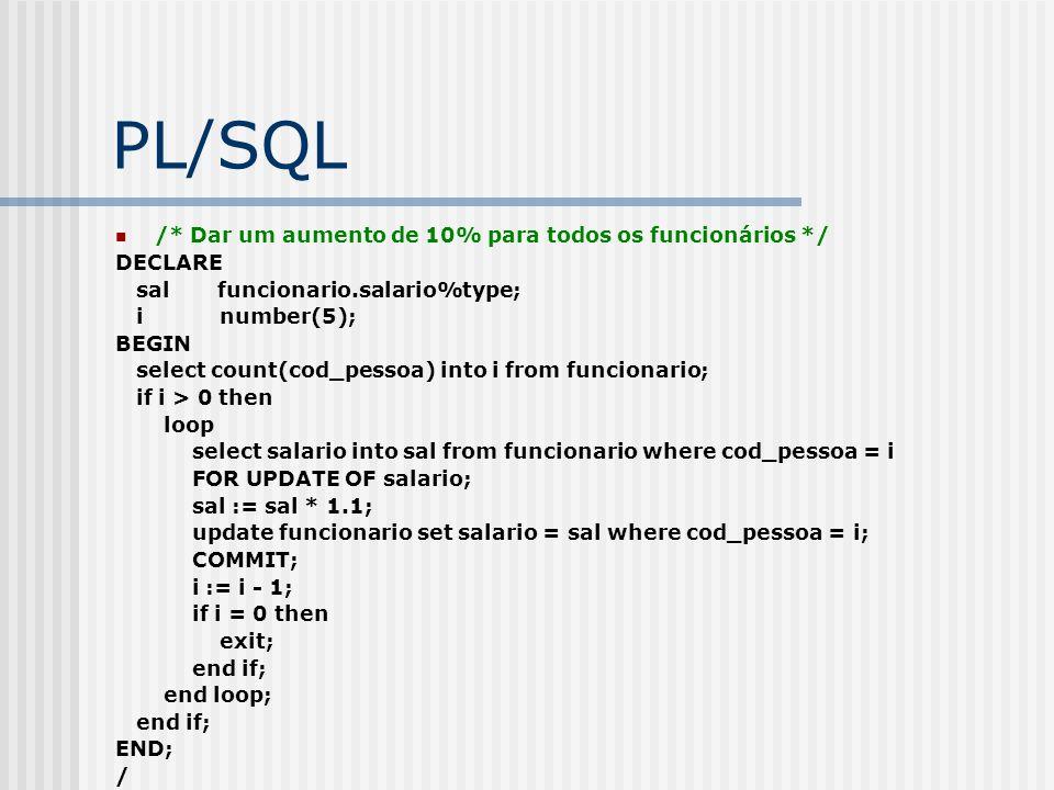 PL/SQL /* Dar um aumento de 10% para todos os funcionários */ DECLARE