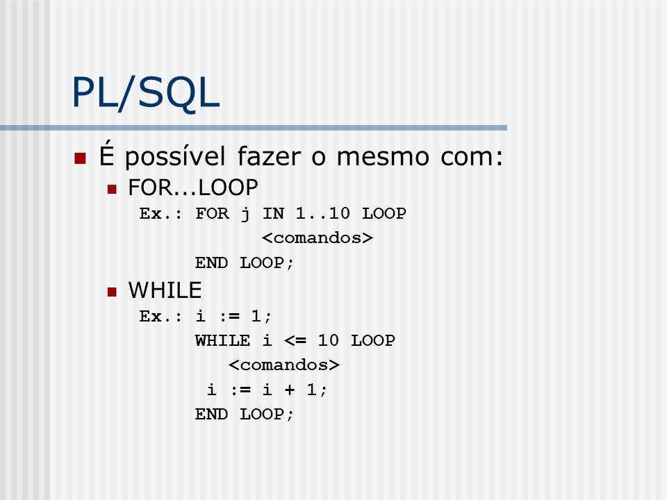 PL/SQL É possível fazer o mesmo com: FOR...LOOP WHILE