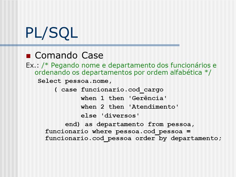 PL/SQL Comando Case. Ex.: /* Pegando nome e departamento dos funcionários e ordenando os departamentos por ordem alfabética */