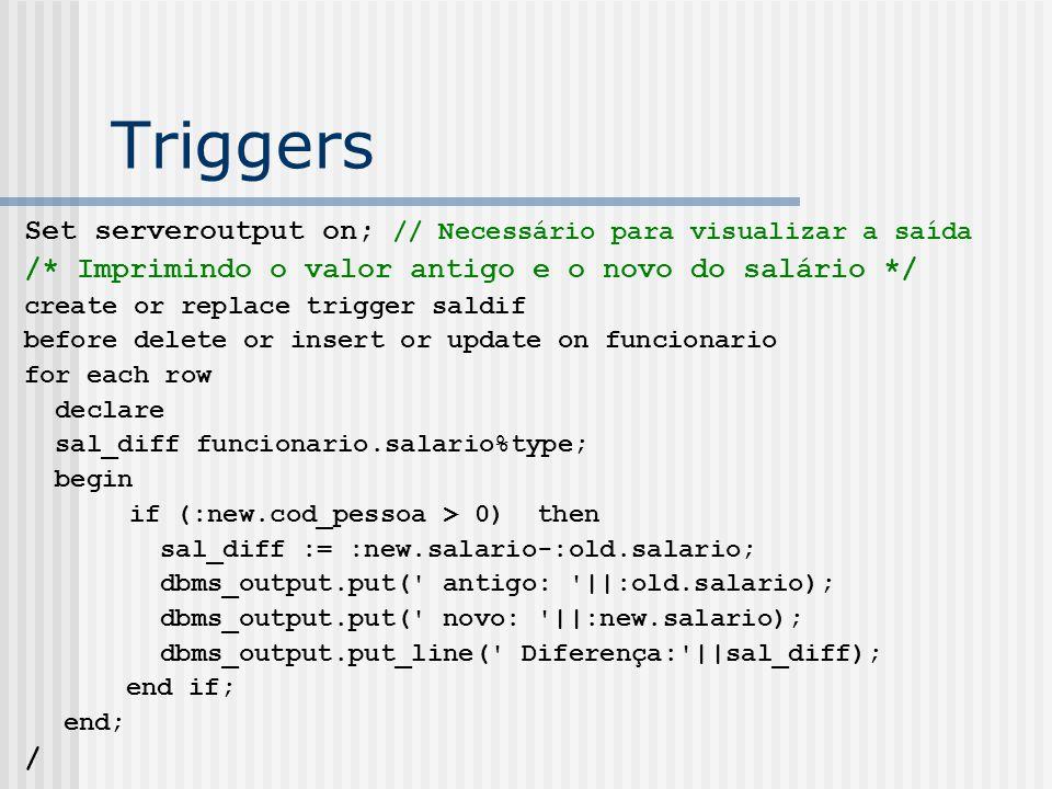 Triggers Set serveroutput on; // Necessário para visualizar a saída
