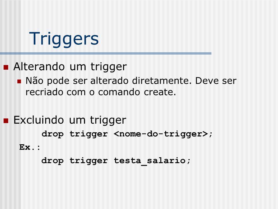 Triggers Alterando um trigger Excluindo um trigger