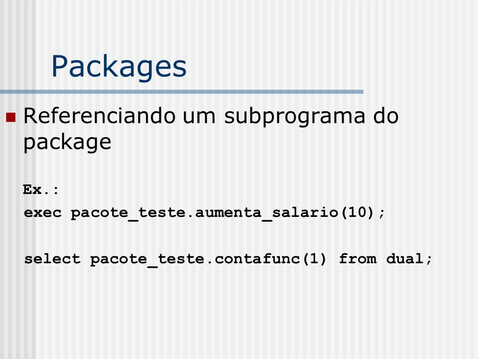 Packages Referenciando um subprograma do package Ex.: