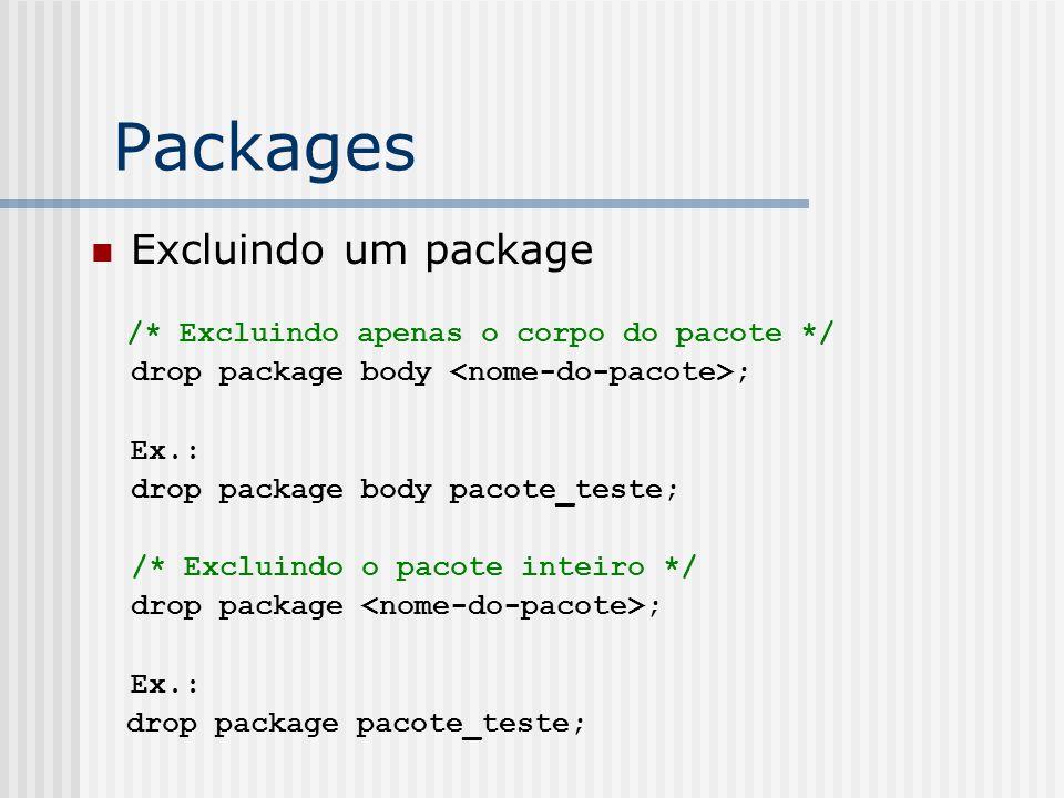 Packages Excluindo um package /* Excluindo apenas o corpo do pacote */