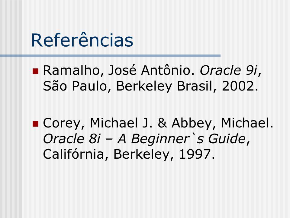 Referências Ramalho, José Antônio. Oracle 9i, São Paulo, Berkeley Brasil, 2002.