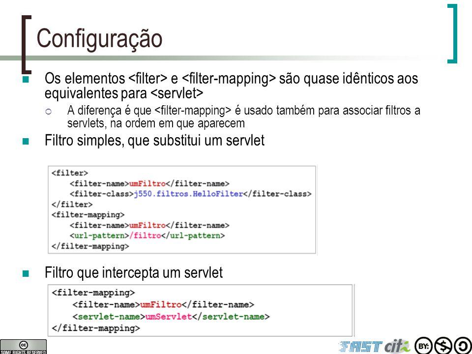Configuração Os elementos <filter> e <filter-mapping> são quase idênticos aos equivalentes para <servlet>