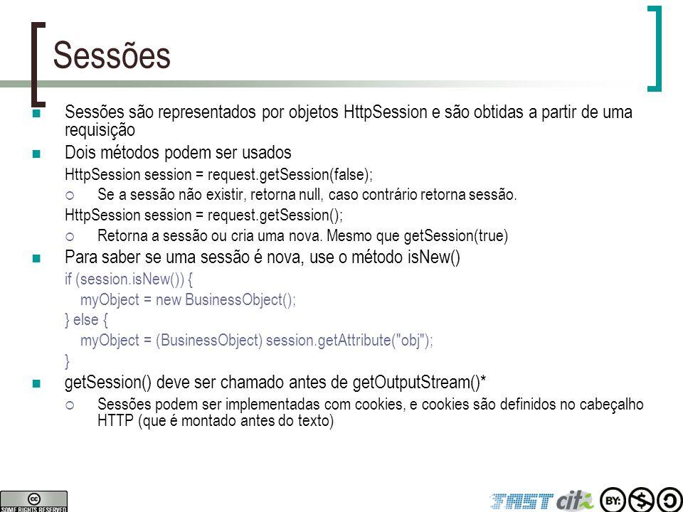 Sessões Sessões são representados por objetos HttpSession e são obtidas a partir de uma requisição.