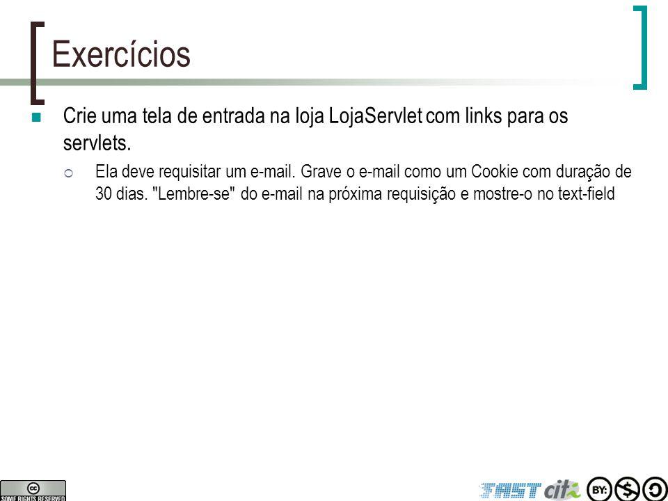 Exercícios Crie uma tela de entrada na loja LojaServlet com links para os servlets.