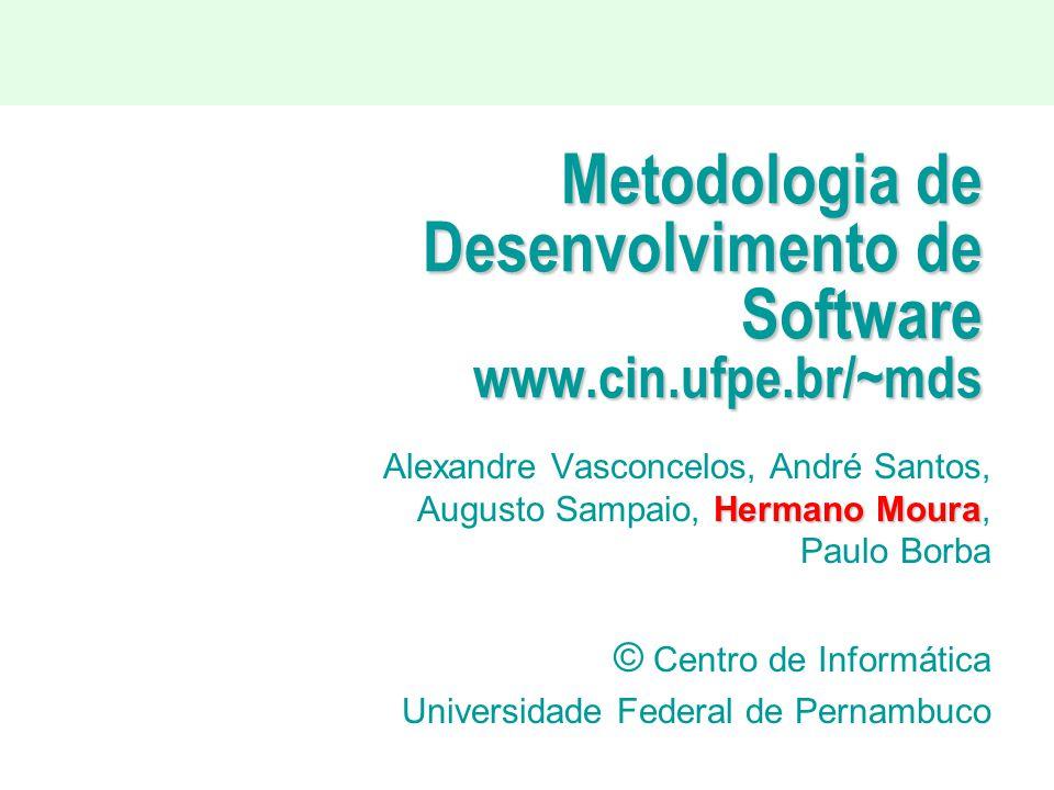 Metodologia de Desenvolvimento de Software www.cin.ufpe.br/~mds