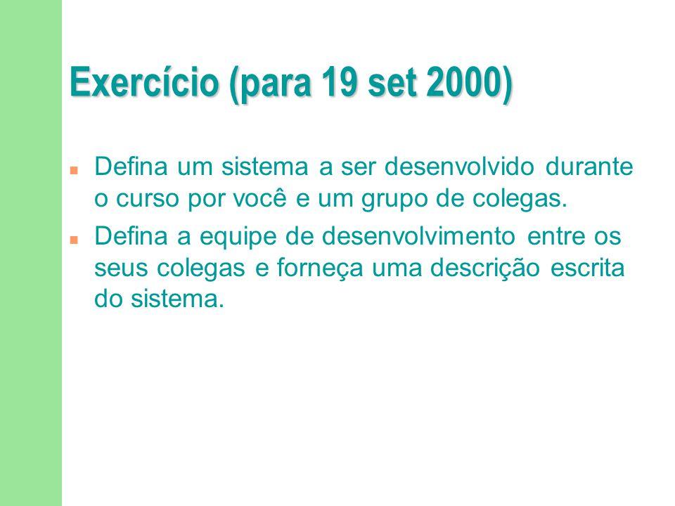 Exercício (para 19 set 2000) Defina um sistema a ser desenvolvido durante o curso por você e um grupo de colegas.