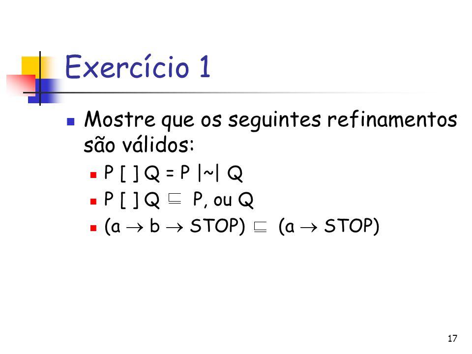 Exercício 1 Mostre que os seguintes refinamentos são válidos: