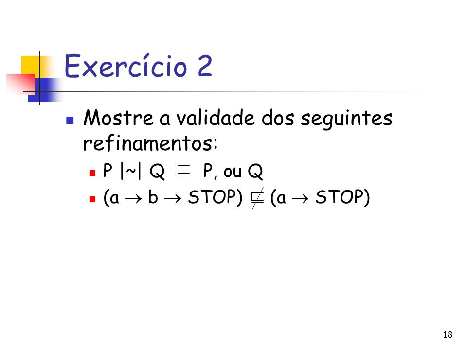 Exercício 2 Mostre a validade dos seguintes refinamentos: