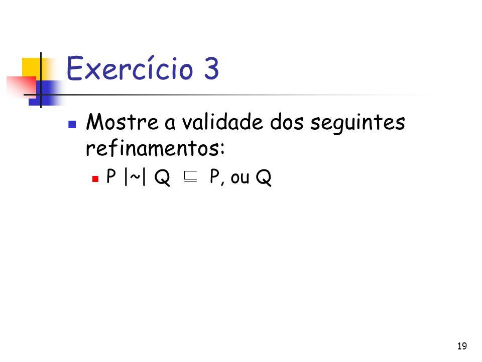 Exercício 3 Mostre a validade dos seguintes refinamentos: