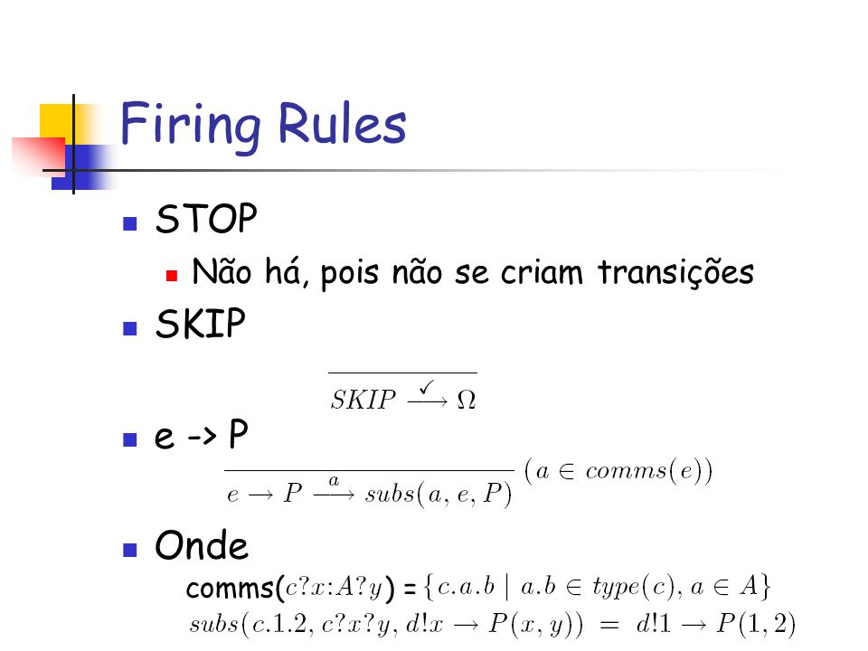 Firing Rules STOP SKIP e -> P Onde