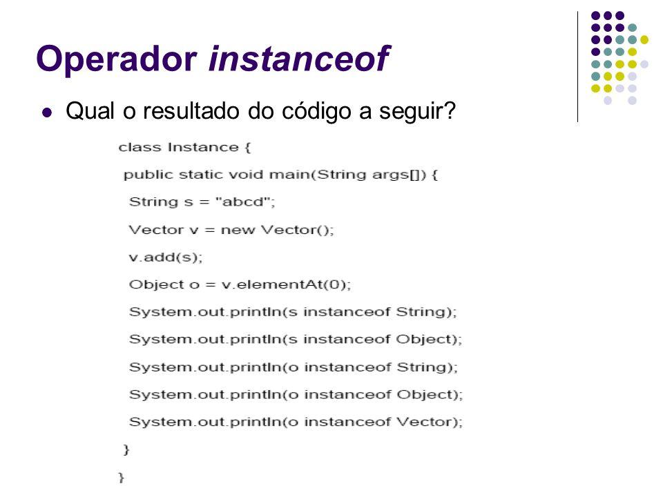 Operador instanceof Qual o resultado do código a seguir