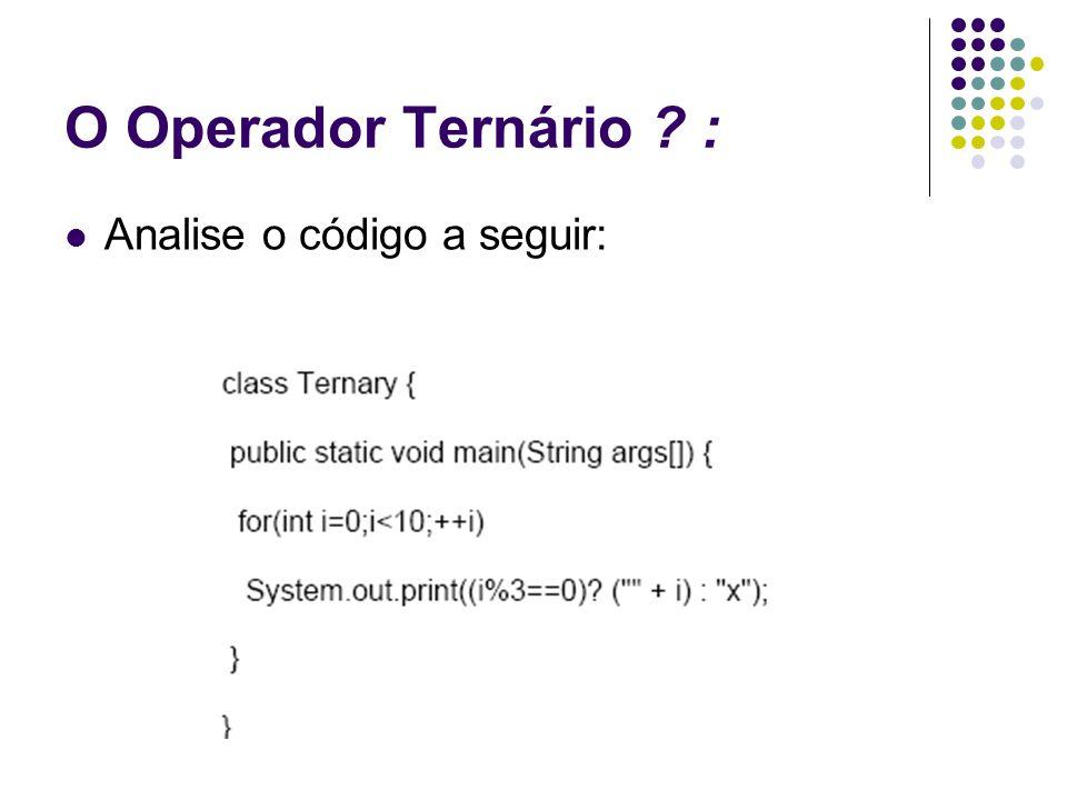 O Operador Ternário : Analise o código a seguir: