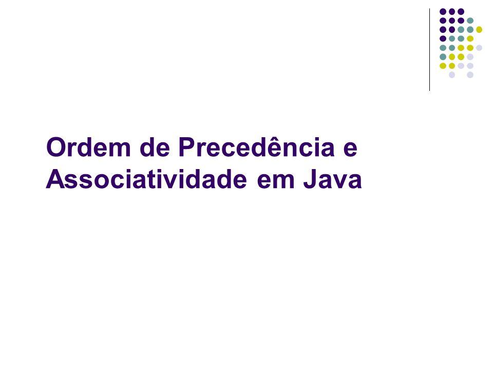 Ordem de Precedência e Associatividade em Java