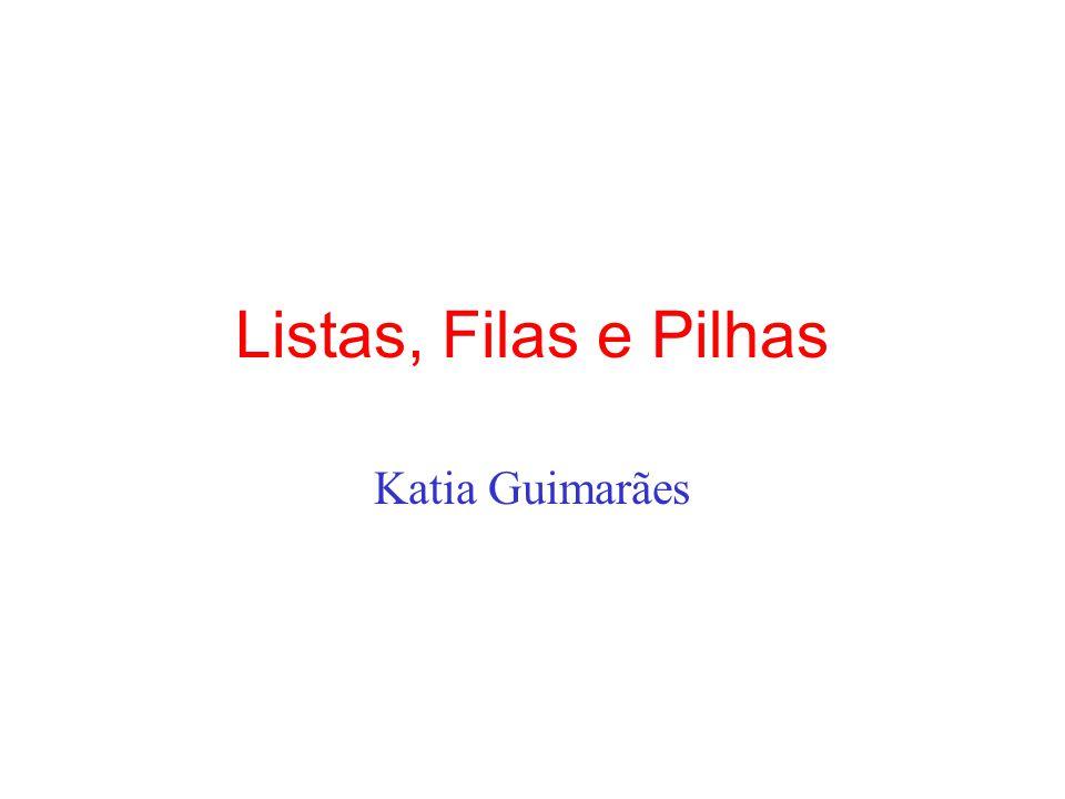 Listas, Filas e Pilhas Katia Guimarães