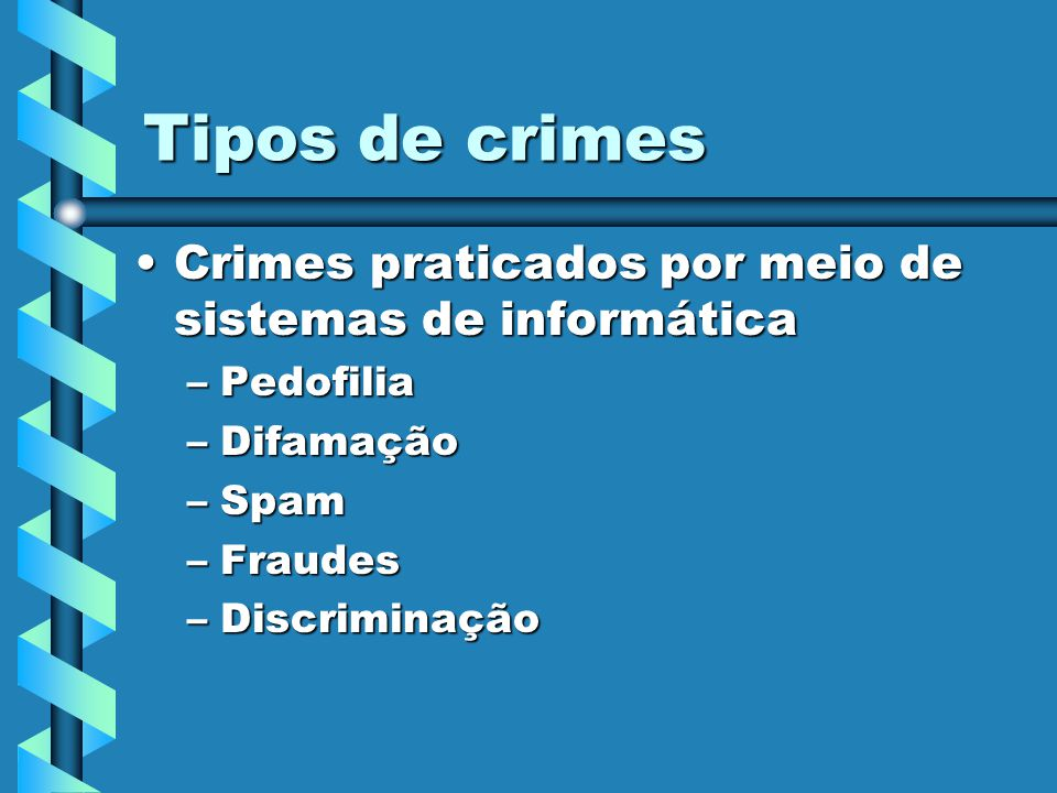 Tipos de crimes Crimes praticados por meio de sistemas de informática