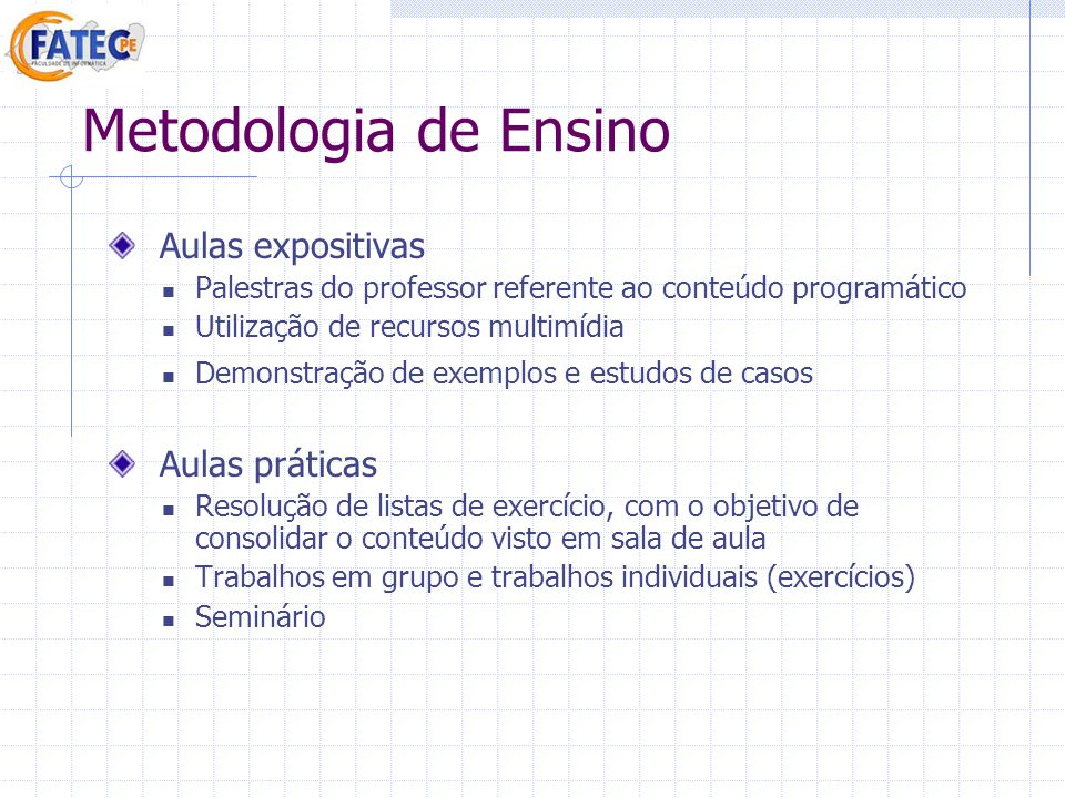 Metodologia de Ensino Aulas expositivas Aulas práticas