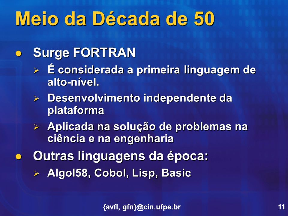 Meio da Década de 50 Surge FORTRAN Outras linguagens da época: