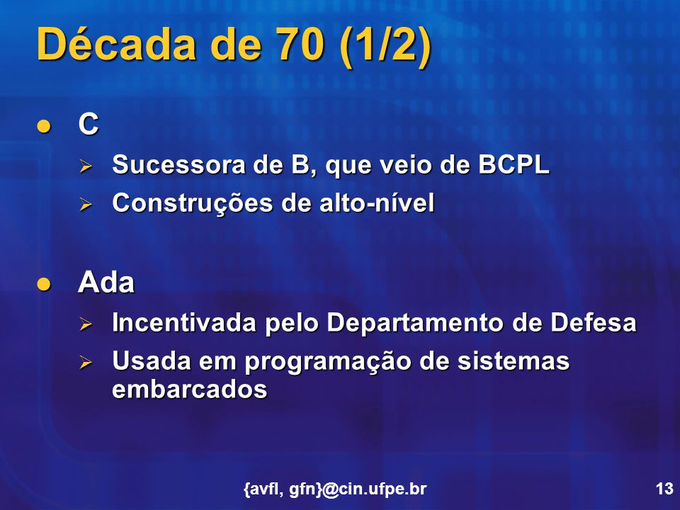 Década de 70 (1/2) C Ada Sucessora de B, que veio de BCPL