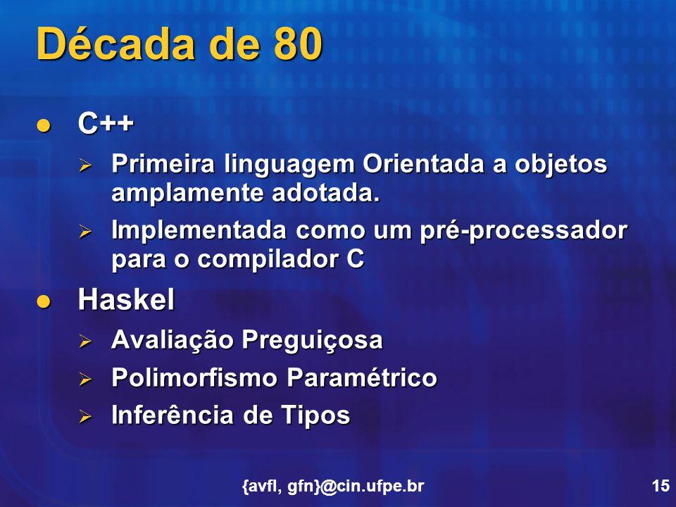 Década de 80 C++ Primeira linguagem Orientada a objetos amplamente adotada. Implementada como um pré-processador para o compilador C.