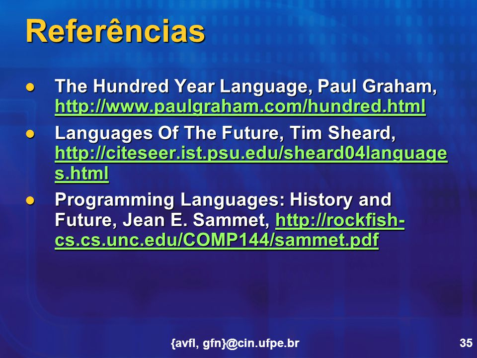 Referências The Hundred Year Language, Paul Graham, http://www.paulgraham.com/hundred.html.