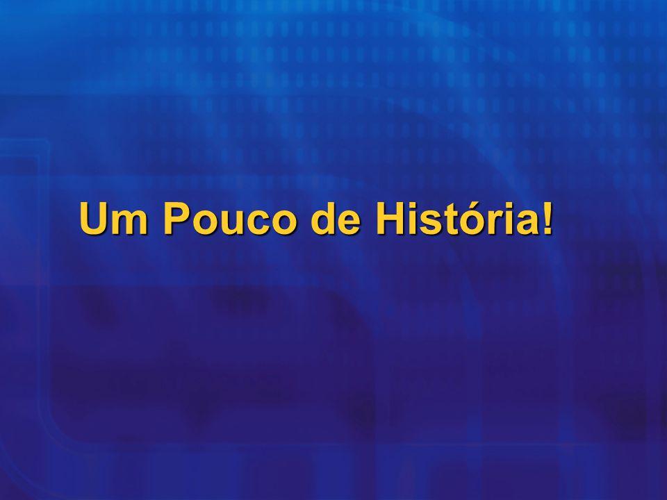 Um Pouco de História!