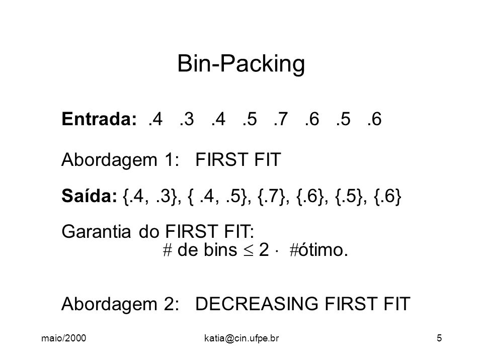 Bin-Packing Entrada: .4 .3 .4 .5 .7 .6 .5 .6 Abordagem 1: FIRST FIT