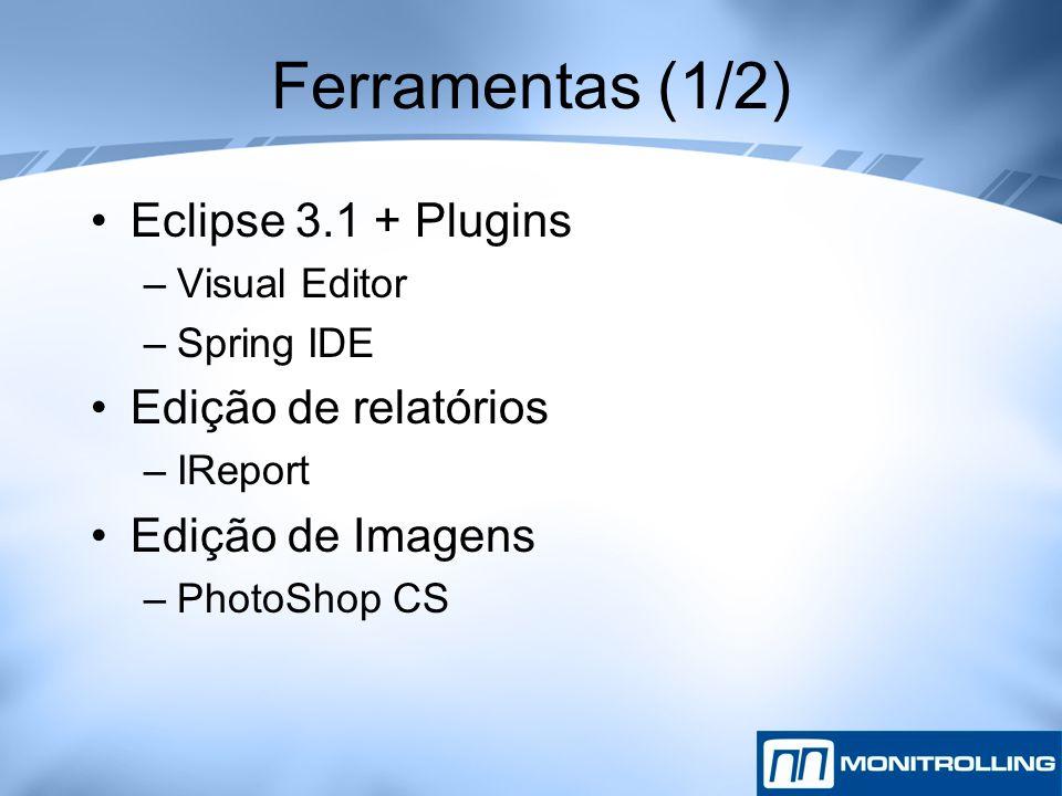 Ferramentas (1/2) Eclipse 3.1 + Plugins Edição de relatórios