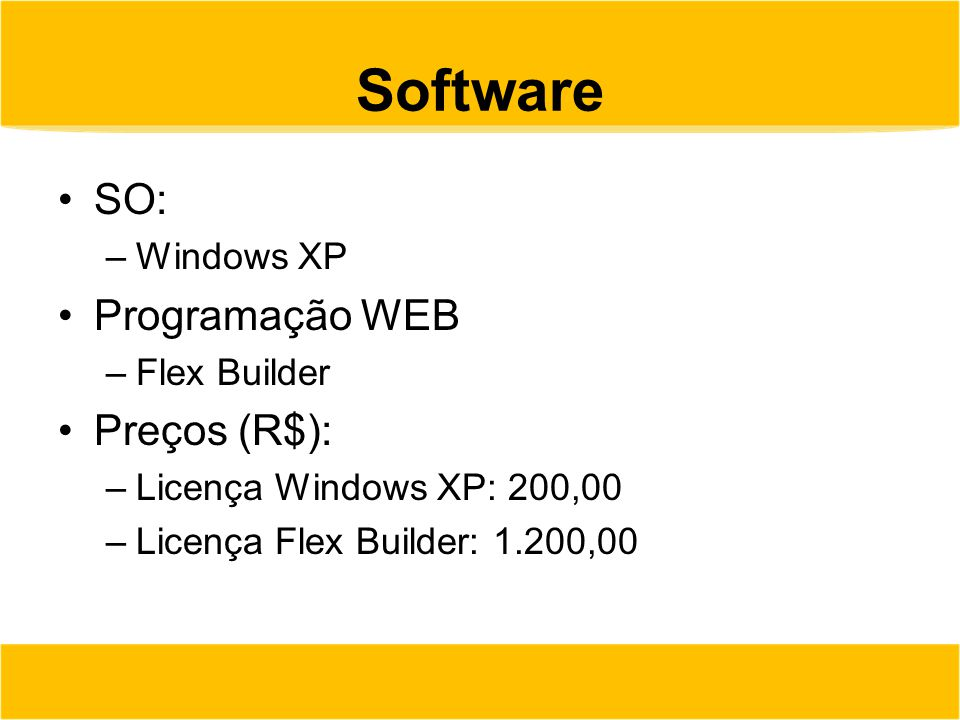 Software SO: Programação WEB Preços (R$): Windows XP Flex Builder