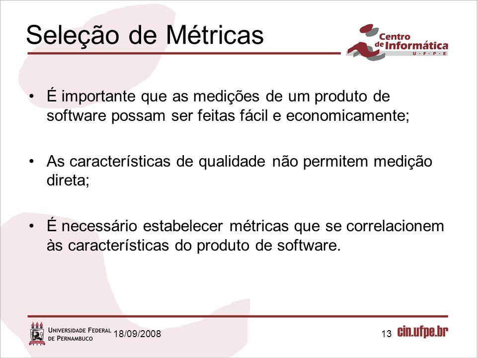 Seleção de Métricas É importante que as medições de um produto de software possam ser feitas fácil e economicamente;