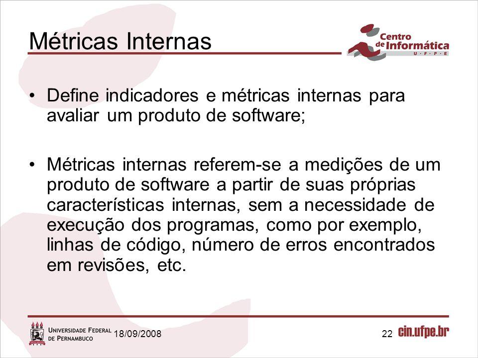 Métricas Internas Define indicadores e métricas internas para avaliar um produto de software;