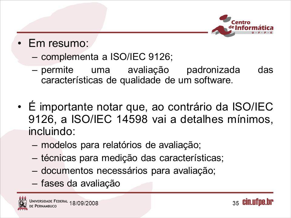 Em resumo: complementa a ISO/IEC 9126; permite uma avaliação padronizada das características de qualidade de um software.