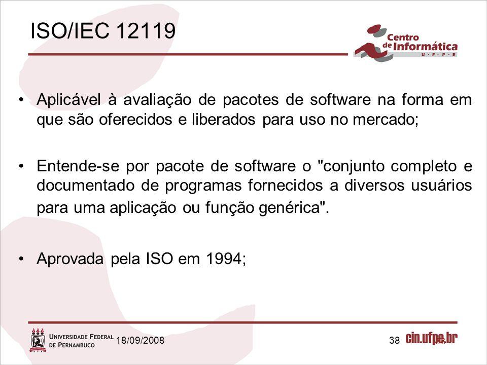 ISO/IEC 12119 Aplicável à avaliação de pacotes de software na forma em que são oferecidos e liberados para uso no mercado;