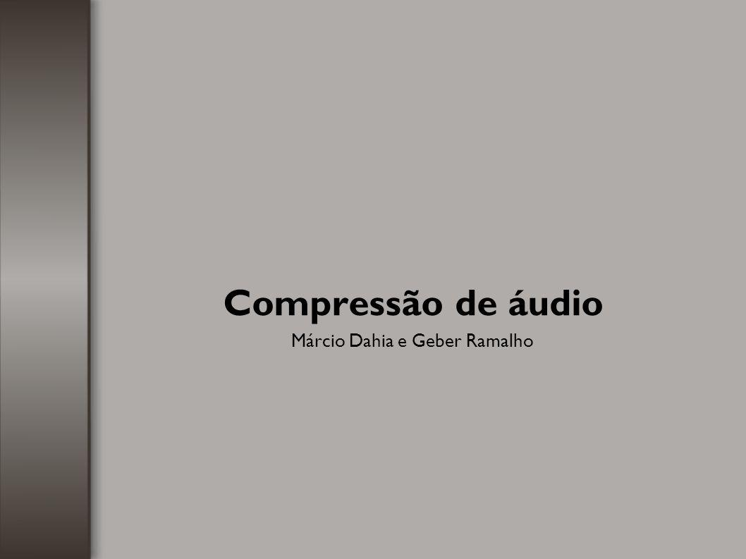 Compressão de áudio Márcio Dahia e Geber Ramalho