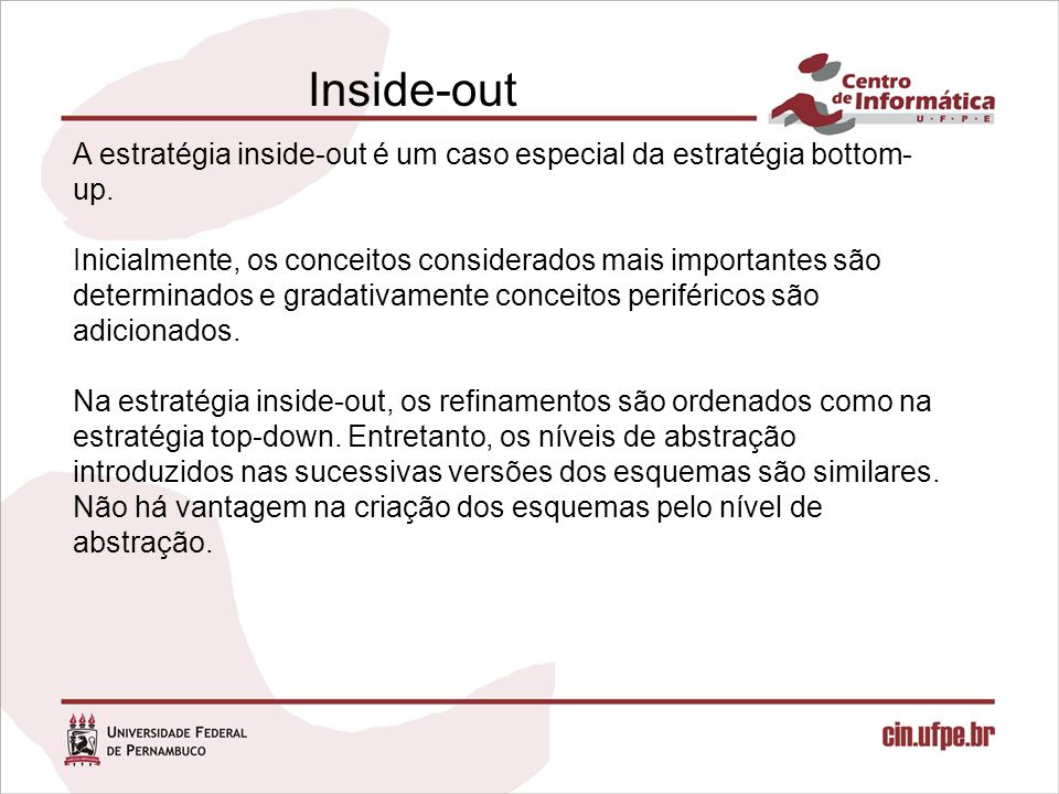 Inside-out A estratégia inside-out é um caso especial da estratégia bottom-up.