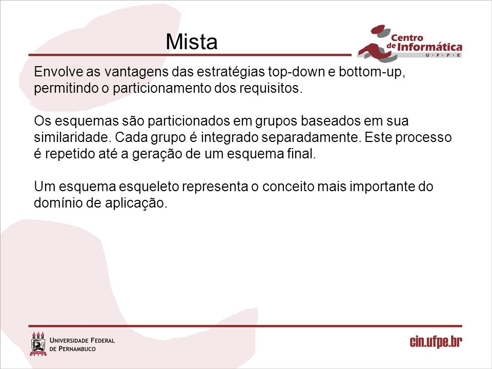 Mista Envolve as vantagens das estratégias top-down e bottom-up, permitindo o particionamento dos requisitos.