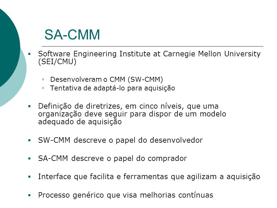 SA-CMM Software Engineering Institute at Carnegie Mellon University (SEI/CMU) Desenvolveram o CMM (SW-CMM)