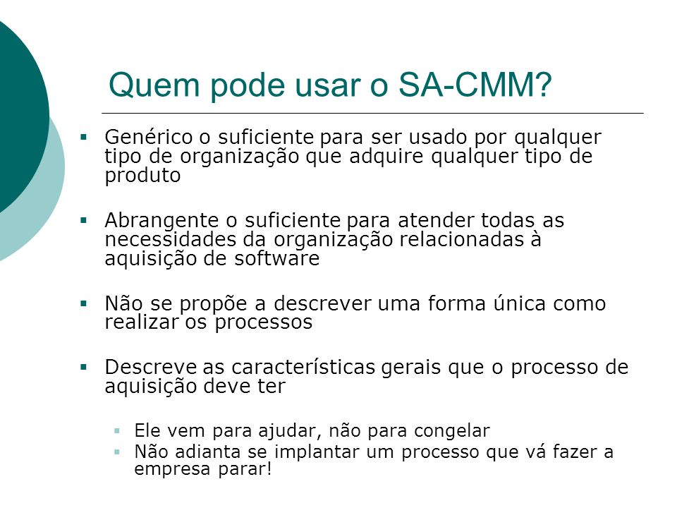 Quem pode usar o SA-CMM Genérico o suficiente para ser usado por qualquer tipo de organização que adquire qualquer tipo de produto.