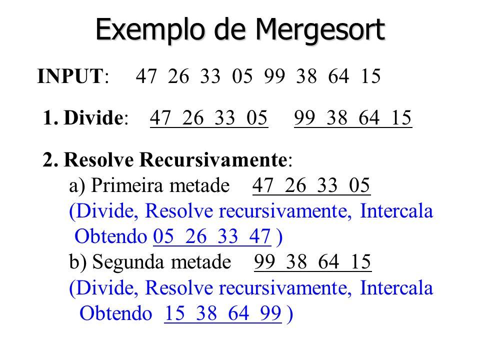 Exemplo de Mergesort INPUT: 47 26 33 05 99 38 64 15