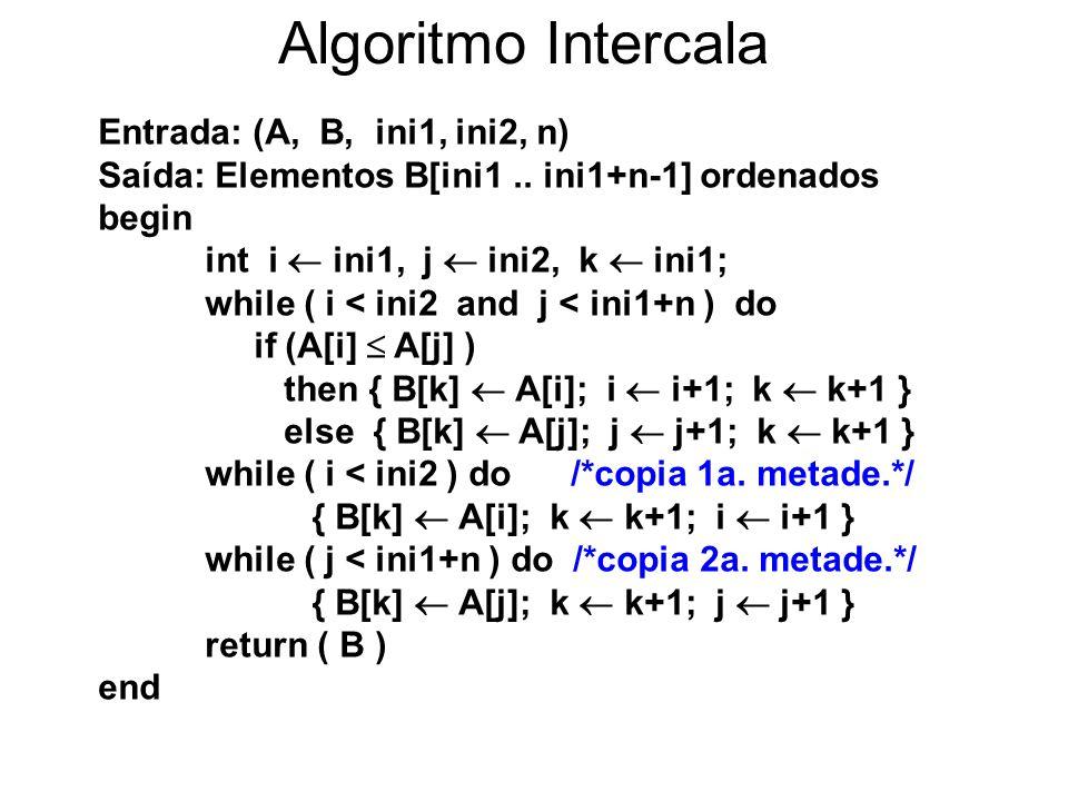 Algoritmo Intercala Entrada: (A, B, ini1, ini2, n)