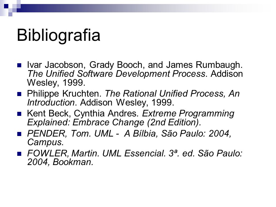 Bibliografia Ivar Jacobson, Grady Booch, and James Rumbaugh. The Unified Software Development Process. Addison Wesley, 1999.