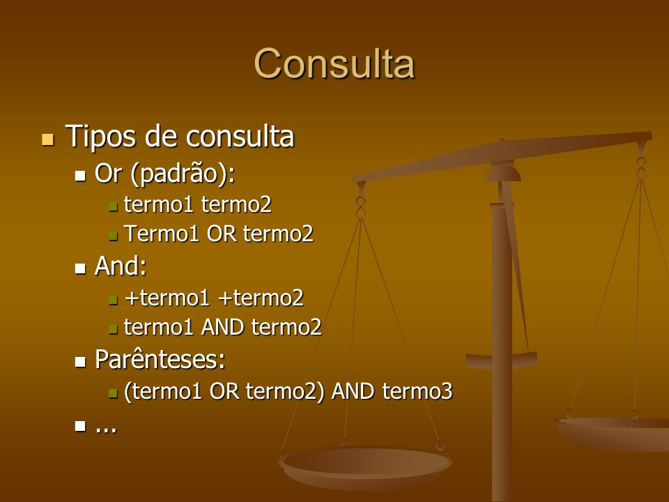 Consulta Tipos de consulta Or (padrão): And: Parênteses: ...