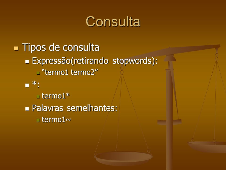 Consulta Tipos de consulta Expressão(retirando stopwords): *: