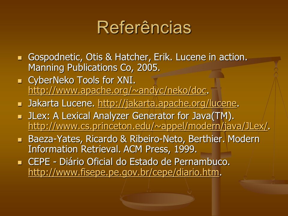 Referências Gospodnetic, Otis & Hatcher, Erik. Lucene in action. Manning Publications Co, 2005.